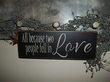 Wood sign All Because Two People Rustic Country Home In Love prim Decor Sign
