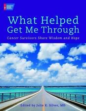 What Helped Get Me Through: Cancer Survivors Share Wisdom and Hope, New