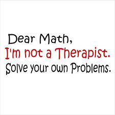 Dear Math I'm Not A Therapist  - Funny T-Shirt -  Small Through 2 XL **FUNNY**