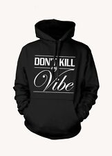 Don't Kill my Vibe - Funny Gangster Dope Kendrick Lamar Dope Hoodie XO YMCMB