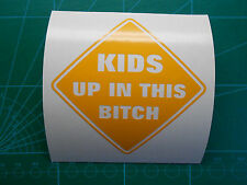 """Single Color KIDS UP IN THIS BITCH Decal Sticker 4"""" or 6"""" Baby on Board Funny"""