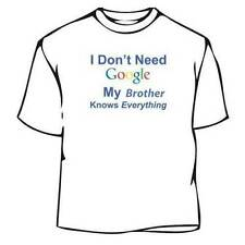 I Don't Need Google My Brother Knows Everything Tee Shirt