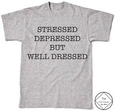 Stressed Depressed But Well Dressed T Shirt Top Women Men Hipster Vogue