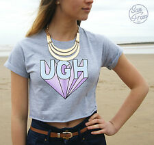 * UGH Crop Top Fashion Tumblr Pastel Dope Fresh Swag Funny Hipster Retro *