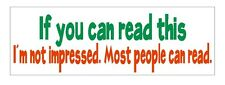 If You Can Read This Funny Bumper Sticker or Helmet Sticker D638