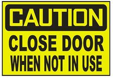Caution Close Door When Not In Use Sticker Safety Sticker Sign D701 OSHA