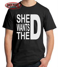 SHE WANTS THE D T-SHIRT M-3XL Funny Bro Tee ~ Party Time