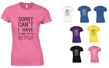 Sorry I Can't I Have Plans With Netflix , Ladies Printed T-Shirt
