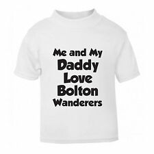 ME AND MY DADDY LOVE BOLTON WANDERERS FUNNY FOOTBALL BABY T SHIRT 1-6 YEARS