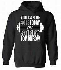 You Can Be Sore Today Or Sorry Tomorrow HOODIE Sweatshirt sweater hooded Fitness