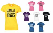 No Idea Why I'm Out Of Bed Today, Ladies Printed T-Shirt