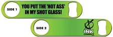 Bartender Bottle Opener: The Hot Ass In My Shot Glass + Add Name or Text FREE!