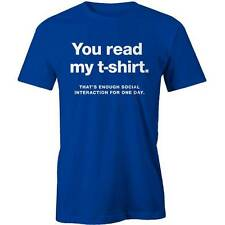 You Read My T-Shirt, Thats Enough Social Interaction Funny Party Tee New
