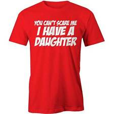 You Cant Scare Me, I Have A Daughter T-Shirt Funny Parents Dad Mum Tee Tee New