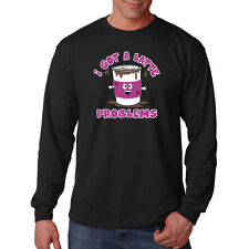 I Got A Latte Problems Coffee Cup Funny Humor Long Sleeve T-Shirt Tee