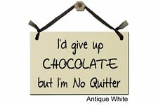 I'd give up Chocolate, but I'm No Quitter - Sign