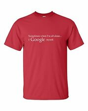Sometimes when I'm all alone... I Google myself T-shirt Funny Double Meaning Tee