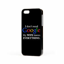 I Dont Need Google my Wife Knows Everything Case For Apple iPhone 4 4s 5 5s 5c