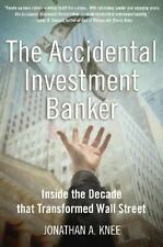 The Accidental Investment Banker: Inside the Decade that Transformed...  (ExLib)