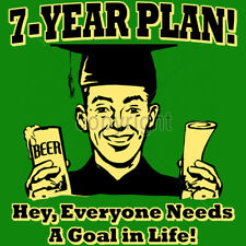 7 Year Plan Hey Everyone Needs Goals In Life College Humor Funny T-Shirt Tee