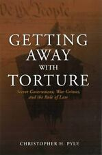 Getting Away with Torture: Secret Government, War Crimes, and the Rule of Law (H
