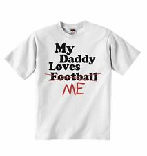 My Daddy Loves Me not Football - Baby Boys Girls T-shirt T shirt Tees Present