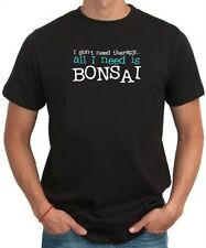 I DON'T NEED THERAPHY ALL I NEED IS Bonsai T-shirt