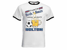 If It Wasn`t For Birds & Booze.. Played For BOLTON Mens Football T-Shirt