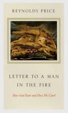 Letter to a Man in the Fire : Does God Exist and Does He Care by Reynolds Price…