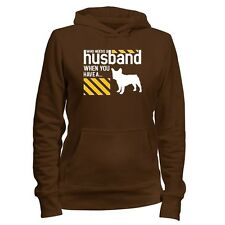 Who needs a husband when you have a French Bulldog Women Hoodie