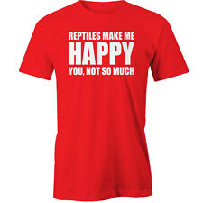 Reptiles Make Me Happy - you not so much T-Shirt Animal