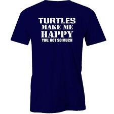 Turtles Make Me Happy You, Not so Much T-Shirt you not so much Animal