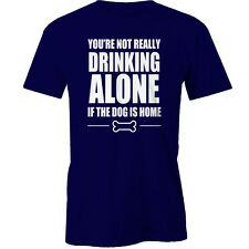 Youre Not Really Drinking Alone if the Dog is Home T-Shirt Funny Alcohol dogs An