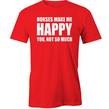 Horses Make Me Happy T-Shirt you not so much