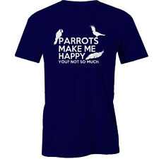 Parrot Make Me Happy, you not so much T-Shirt birds parrots