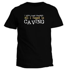 I DON'T NEED THERAPHY ALL I NEED IS Caving T-shirt