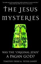 "The Jesus Mysteries: Was the ""Original Jesus"" a Pagan God? Timothy Freke, Peter"