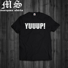 T Shirt Dave Hester YUUUP! TEE STORAGE WARS Catchphrase Inspired Tee