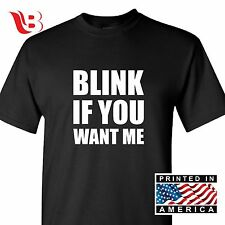 Blink If You Want Me Funny T Shirt College Humor Cute Holiday Gift Sexual Tee