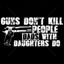 Guns Don't Kill People Dads With Daughters Do Funny DADD Father T-Shirt Tee