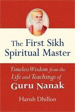 The First Sikh Spiritual Master: Timeless Wisdom from the Life and Teachings of
