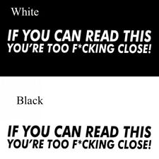 IF YOU CAN READ THIS YOU'RE TOO F^CKING CLOSE Car Sticker Decal Bumper Funny