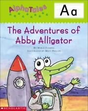 AlphaTales (Letter A: The Adventures of Abby the Alligator): A Series of 26 Irr