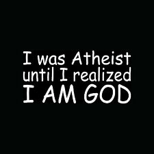 I WAS ATHEIST UNTIL I REALIZED I AM GOD Sticker Vinyl Decal Funny Non Religious