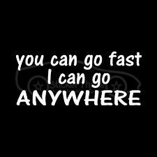 YOU CAN GO FAST I CAN GO ANYWHERE Sticker 4x4 Off Road Vinyl Decal Truck SUV Mud