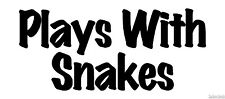 """Plays With Snakes - Decal Sticker - 24 Colors - 8.5"""" x 3.75"""" [ebn3492]"""