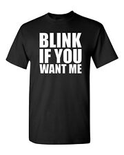 Blink If You Want Me Novelty Statement Adult T-Shirt Tee