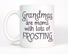 Grandmas Are Moms With Lots Of Frosting Coffee Mug Cute Tea Cup Birthday Gift