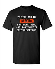 I'd Tell You To Go To Hell But I Work There Funny Humor DT Adult T-Shirt Tee
