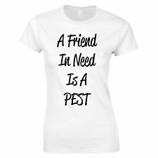 A Friend In Need Is A Pest Funny Cool Hipster Fashion Slogan Womans T Shirt